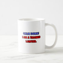 Calm Down .. I am a Trained Lawyer Classic White Coffee Mug