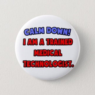 Calm Down .. I am a Trained Medical Technologist Button