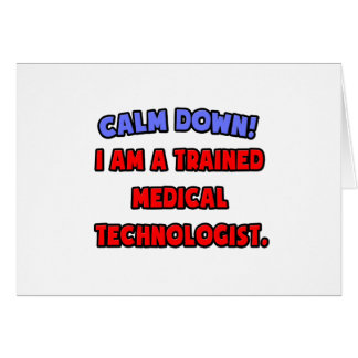 Calm Down .. I am a Trained Medical Technologist Card