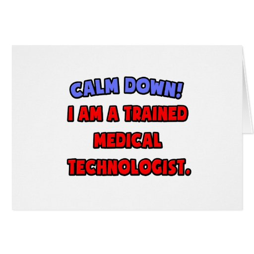 Calm Down .. I am a Trained Medical Technologist Greeting Card