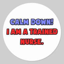 Calm Down .. I am a Trained Nurse Stickers