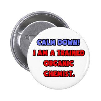 Calm Down .. I am a Trained Organic Chemist Pin