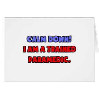 Calm Down I am a Trained Paramedic Greeting Cards