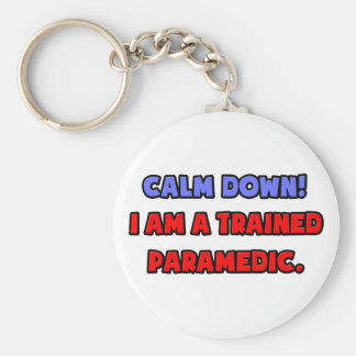 Calm Down I am a Trained Paramedic Key Chains