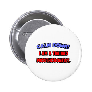 Calm Down .. I am a Trained Prosthodontist Pinback Button