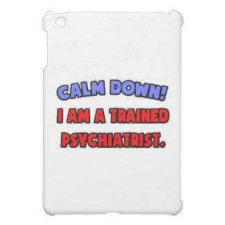 Calm Down .. I am a Trained Psychiatrist Cover For The iPad Mini