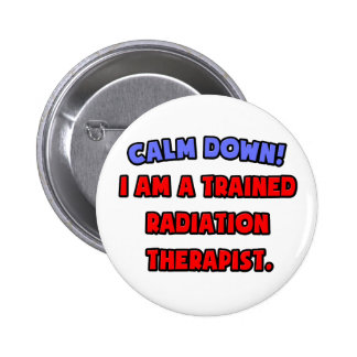 Calm Down .. I am a Trained Radiation Therapist Pin