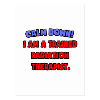 Calm Down .. I am a Trained Radiation Therapist Postcard
