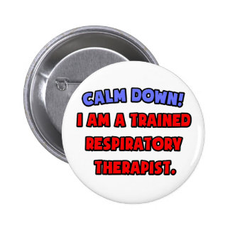 Calm Down .. I am a Trained Respiratory Therapist Button