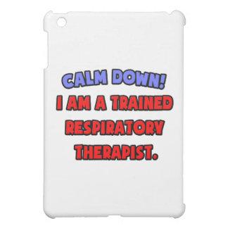 Calm Down I am a Trained Respiratory Therapist iPad Mini Covers