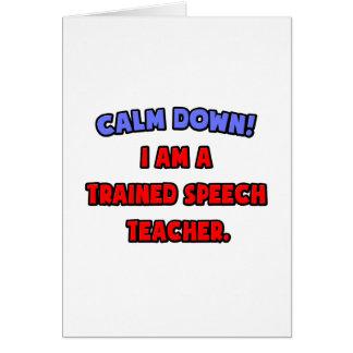Calm Down .. I am a Trained Speech Teacher Greeting Card