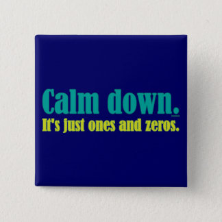 Calm down, it's just ones and zeros. pinback button