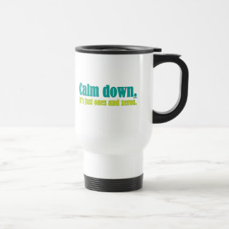 Calm down, it's just ones and zeros. travel mug