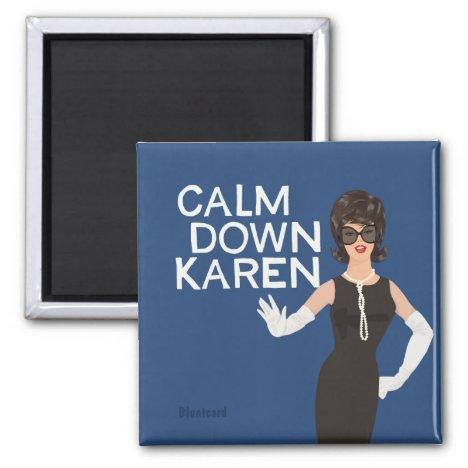 Calm down Karen Magnet