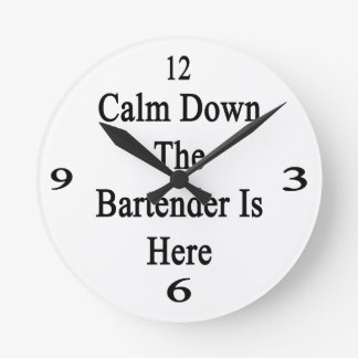 Calm Down The Bartender Is Here Round Clock