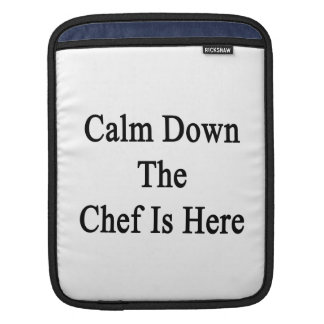 Calm Down The Chef Is Here iPad Sleeves