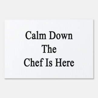 Calm Down The Chef Is Here Yard Sign