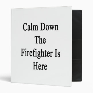 Calm Down The Firefighter Is Here Vinyl Binders