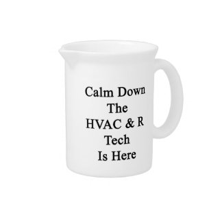 Calm Down The HVAC R Tech Is Here Pitcher