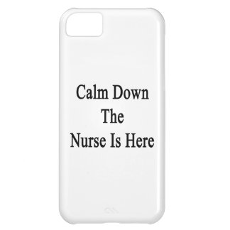 Calm Down The Nurse Is Here iPhone 5C Cases
