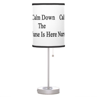 Calm Down The Nurse Is Here Desk Lamp