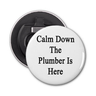 Calm Down The Plumber Is Here Bottle Opener