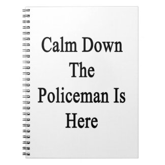 Calm Down The Policeman Is Here Note Book