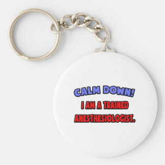 Calm Down .. Trained Anesthesiologist Key Chains