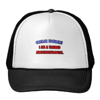 Calm Down .. Trained Anesthesiologist Trucker Hat