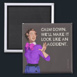 """Calm down. Well make it look like and accident. Magnet<br><div class=""""desc"""">Calm down. Well make it look like and accident. Funny vintage by bluntcard. Bluntcards</div>"""