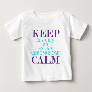 Calm it's only an Extra Chromosome 2 Baby T-Shirt