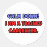 Calme abajo. Soy carpintero entrenado Pegatina Redonda