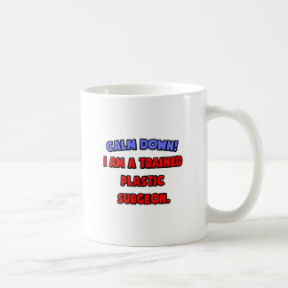 Calme abajo. Soy cirujano plástico entrenado Taza De Café