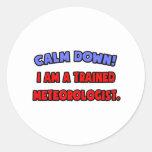Calme abajo. Soy meteorólogo entrenado Etiquetas Redondas