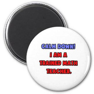 Calme abajo. Soy profesor de matemáticas entrenado Imán Para Frigorífico