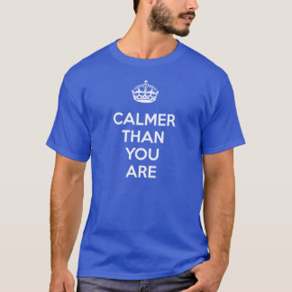 Calmer Than You are T-Shirt