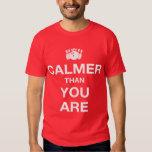 Calmer Than You Are T-Shirt