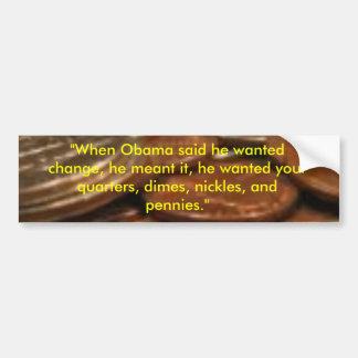 """cambie, """"cuando Obama dijo que él quiso el cambio, Pegatina Para Auto"""