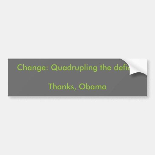 Cambio: Cuadruplicación del déficit. Gracias, Obam Etiqueta De Parachoque