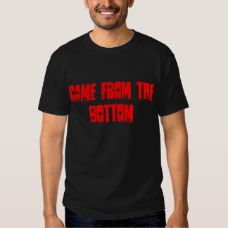 Came From the Bottom T-Shirt