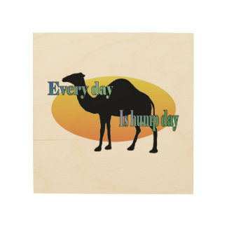 Camel - Every Day is Hump Day Wood Print