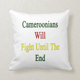 Cameroonians Will Fight Until The End Throw Pillows