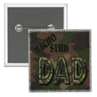 CAMOFLAUGE MACHO STUD DAD! MANLY GIFT PINBACK BUTTON