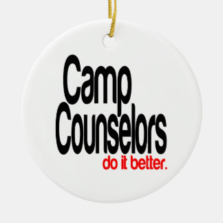 Camp Counselors Do It Better Ceramic Ornament