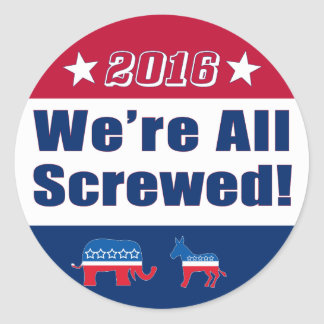 Campaign 2016 | We're All Screwed! Classic Round Sticker