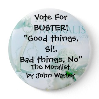 Campaign Button for Buster of The Moralist button