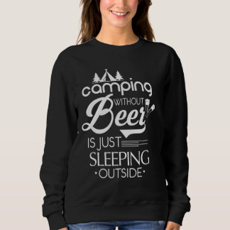 Camping Without Beer Is Just Sleeping Outside Sweatshirt