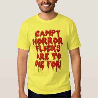 Campy Horror Flicks Are To Die For! T Shirt
