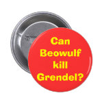 Can Beowulf kill Grendel? Pinback Button
