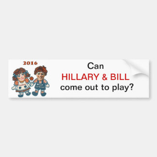 Can Hillary & Bill come out to play? Bumper Sticker